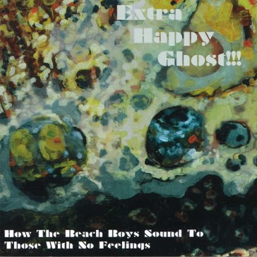 Extra Happy Ghost!!! - How The Beach Boys Sound To Those With No Feelings
