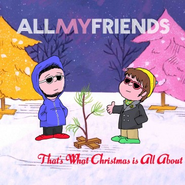All My Friends - That's What Christmas Is All About