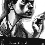 Glenn Gould by Mark Kingwell - Penguin Books Extraordinary Canadians Series, 2009