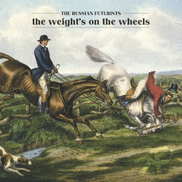 The Russian Futurists - The Weight's on the Wheels