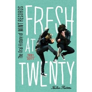 <em>Fresh at Twenty: The Oral History of Mint Records</em> by Kaitlin Fontana