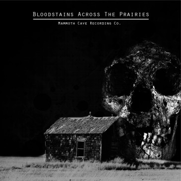 Bloodstains Across The Prairies - Mammoth Cave Recording Co