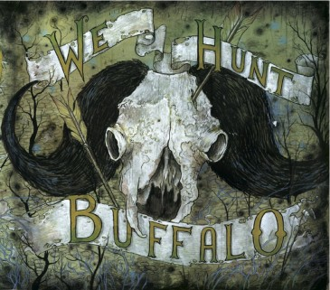 We Hunt Buffalo - We Hunt Buffalo