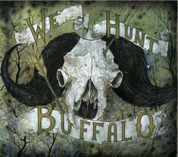 We Hunt Buffalo - We Hunt Buffalo