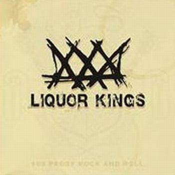 Liquor Kings - 100 Proof Rock and Roll