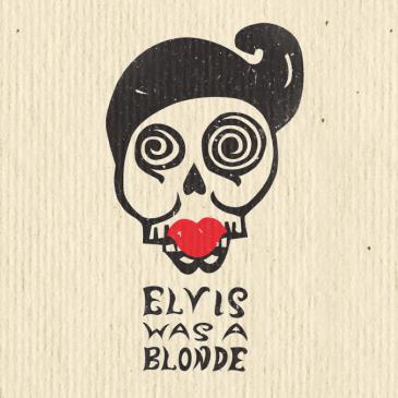 Elvis Was a Blonde - Elvis Was a Blonde
