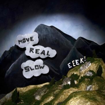 Eeek - Move Real Slow