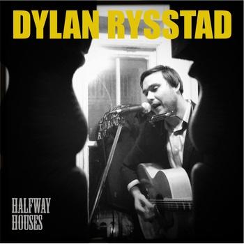 Dylan Rysstad - Halfway Houses