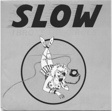 "The first Slow release: ""I Broke The Circle"", on Zulu Records (1985)."