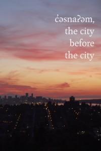 c'əsnaʔəm: the city before the city || Photo Courtesy of Elle-Máijá Tailfeathers