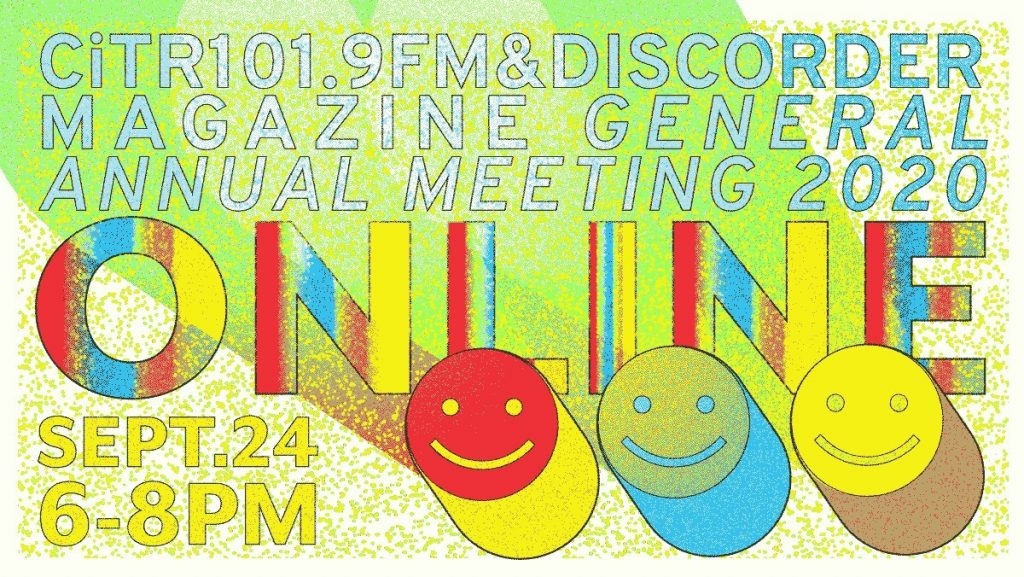 """[blue and white speckled text text on a fuzzy green background reads] CiTR 101.9FM & Discorder Magazine General Annual Meeting 2020 [below in rainbow gradient font] """"ONLINE Sept. 24 6-8pm"""" [3 smiley face icons line the bottom right corner]"""